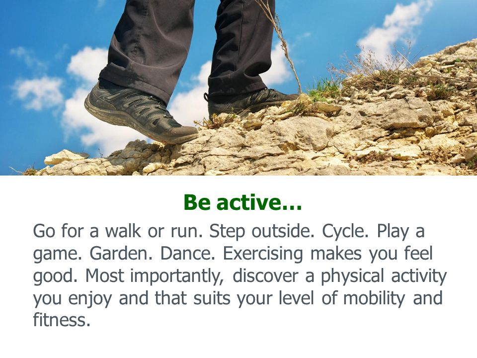 Be active… Go for a walk or run. Step outside. Cycle.