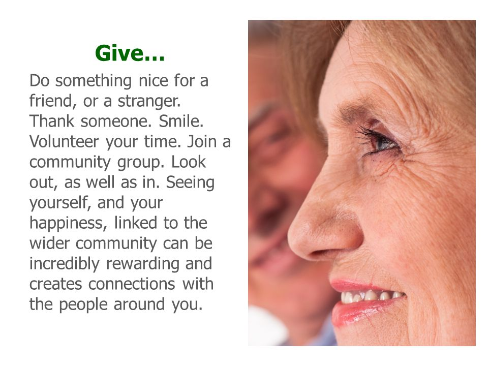 Give… Do something nice for a friend, or a stranger.