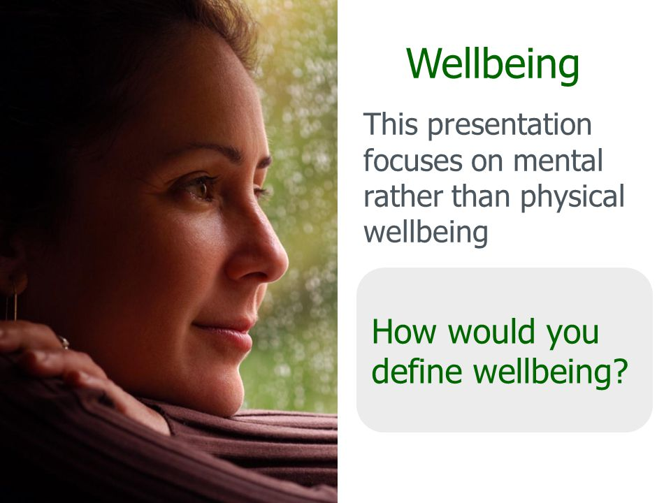 Wellbeing How would you define wellbeing.