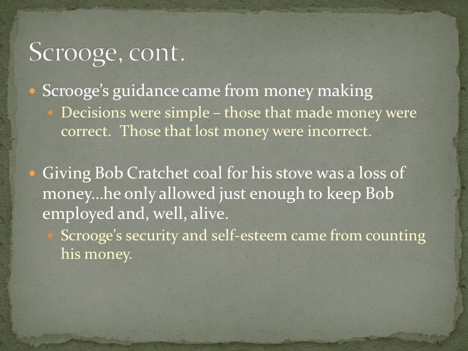 Scrooge's guidance came from money making Decisions were simple – those that made money were correct.