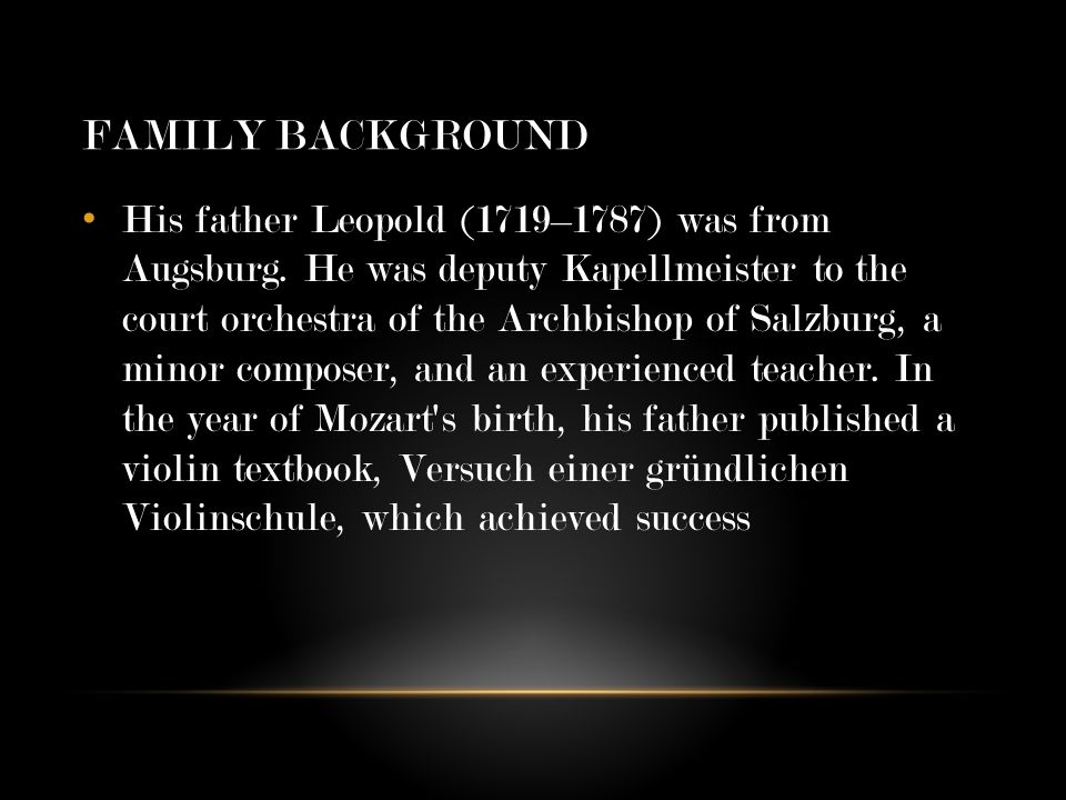 FAMILY BACKGROUND His father Leopold (1719–1787) was from Augsburg.