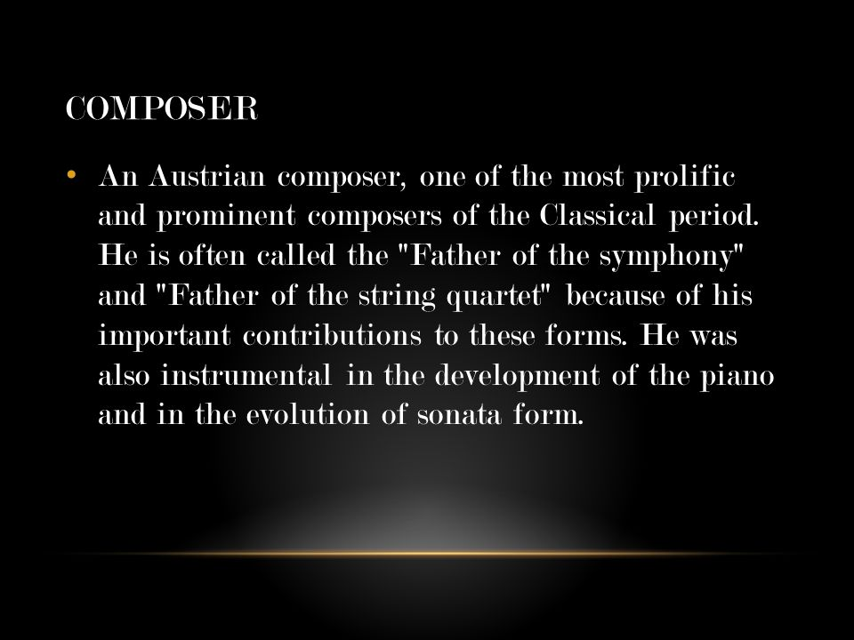 COMPOSER An Austrian composer, one of the most prolific and prominent composers of the Classical period.