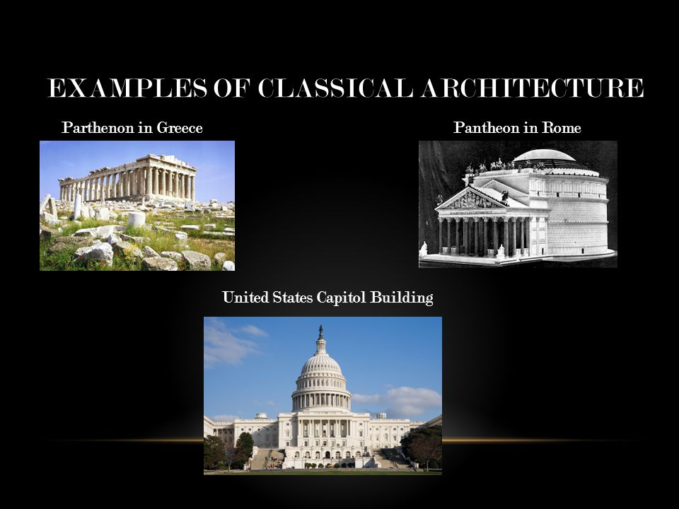 EXAMPLES OF CLASSICAL ARCHITECTURE Parthenon in GreecePantheon in Rome United States Capitol Building