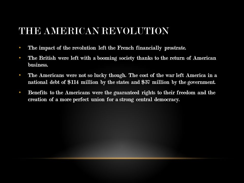 THE AMERICAN REVOLUTION The impact of the revolution left the French financially prostrate.