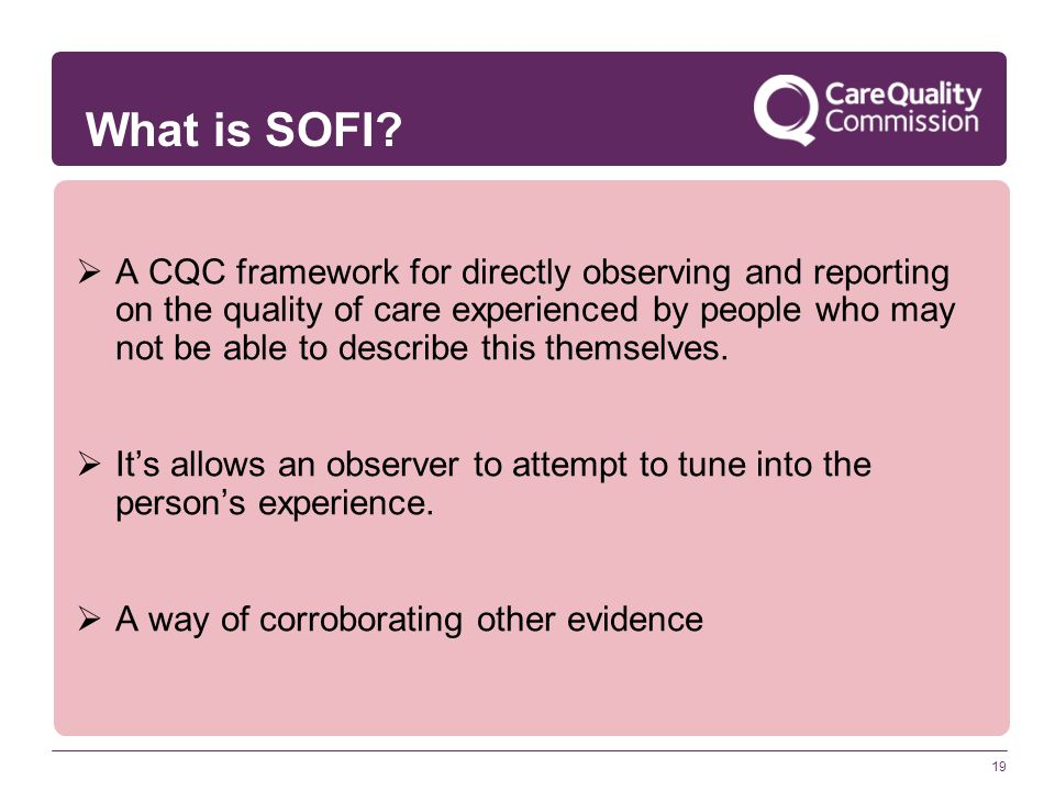19  A CQC framework for directly observing and reporting on the quality of care experienced by people who may not be able to describe this themselves.