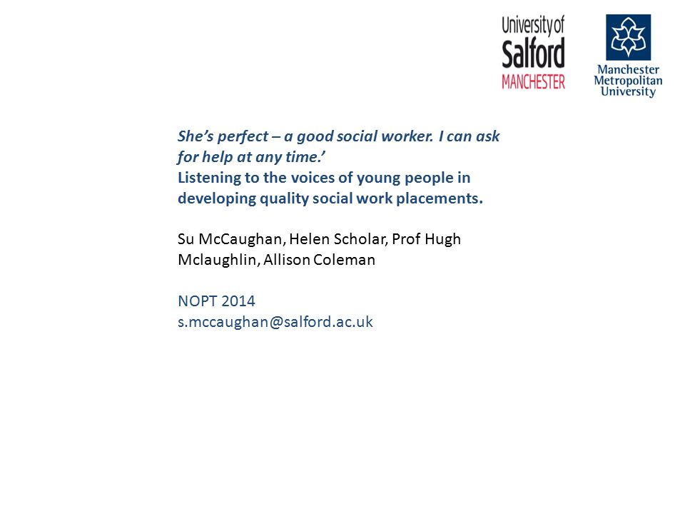 She's perfect – a good social worker.