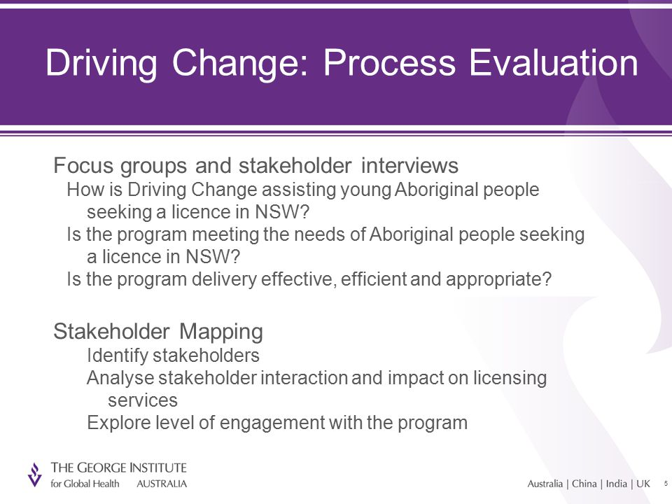 55 Driving Change: Process Evaluation Focus groups and stakeholder interviews How is Driving Change assisting young Aboriginal people seeking a licence in NSW.