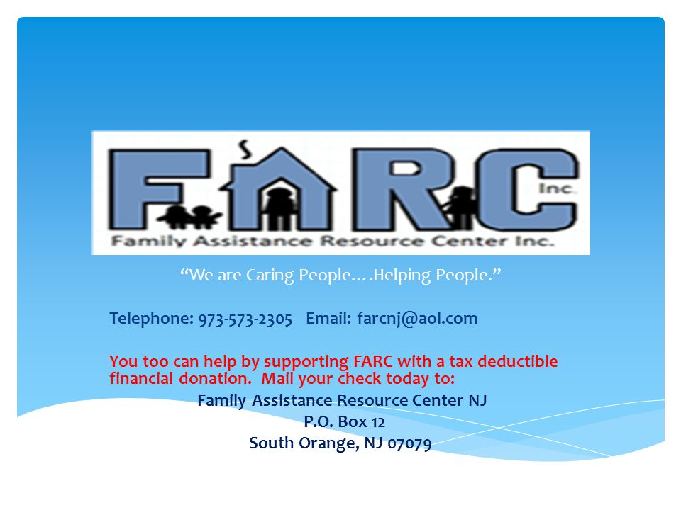 We are Caring People….Helping People. Telephone: 973-573-2305 Email: farcnj@aol.com You too can help by supporting FARC with a tax deductible financial donation.