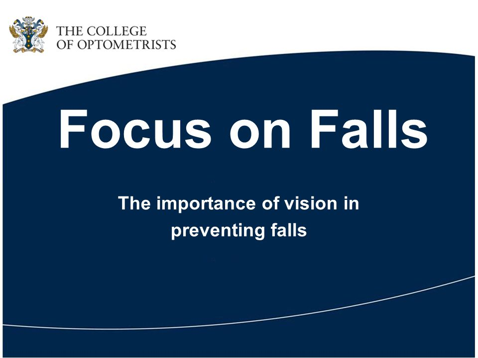 Focus on Falls The importance of vision in preventing falls