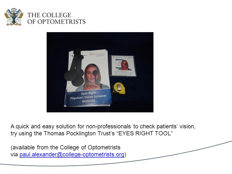 A quick and easy solution for non-professionals to check patients' vision, try using the Thomas Pocklington Trust's EYES RIGHT TOOL (available from the College of Optometrists via paul.alexander@college-optometrists.org)paul.alexander@college-optometrists.org