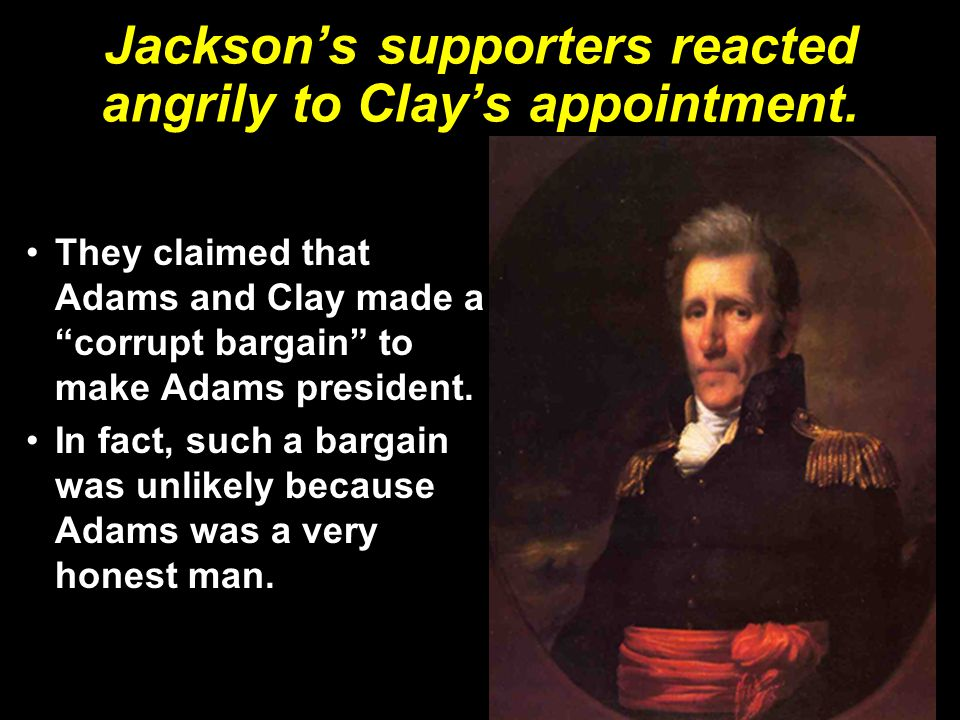 Jackson's supporters reacted angrily to Clay's appointment.