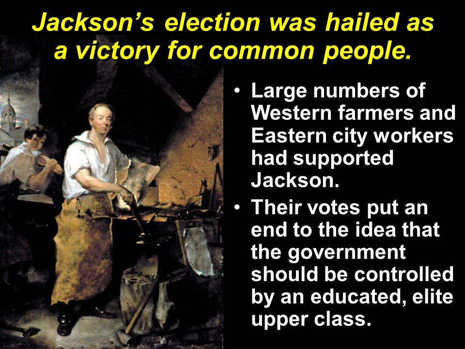 Jackson's election was hailed as a victory for common people.