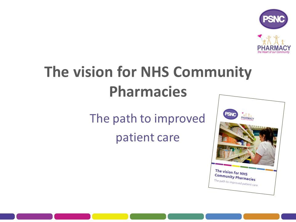 The vision for NHS Community Pharmacies The path to improved patient care
