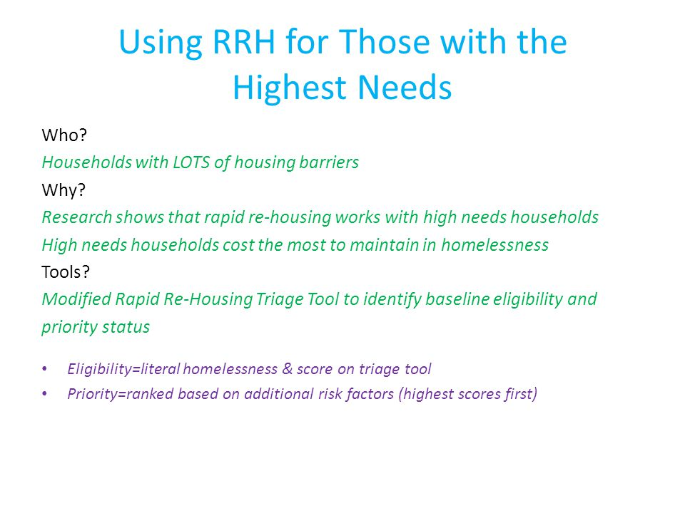 Using RRH for Those with the Highest Needs Who. Households with LOTS of housing barriers Why.
