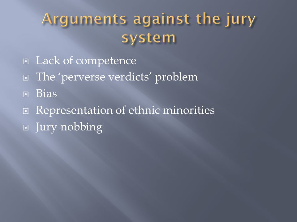  Lack of competence  The 'perverse verdicts' problem  Bias  Representation of ethnic minorities  Jury nobbing