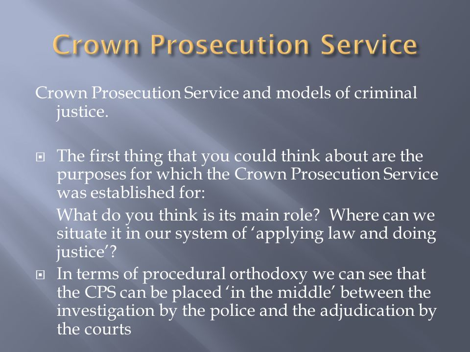 Crown Prosecution Service and models of criminal justice.