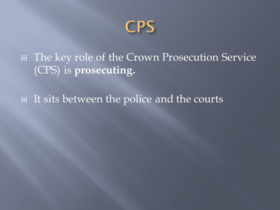  The key role of the Crown Prosecution Service (CPS) is prosecuting.