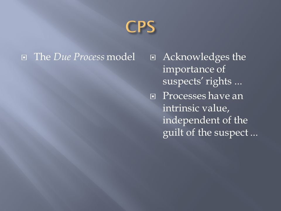  The Due Process model  Acknowledges the importance of suspects' rights...