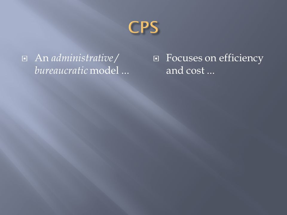  An administrative / bureaucratic model...  Focuses on efficiency and cost...