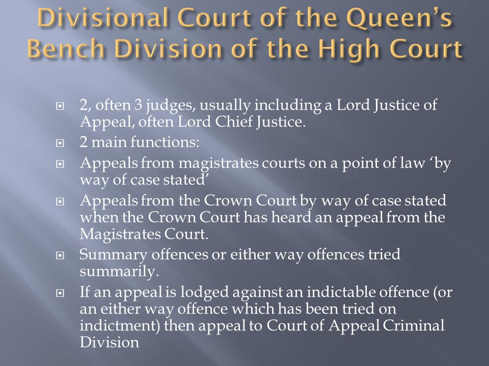  2, often 3 judges, usually including a Lord Justice of Appeal, often Lord Chief Justice.