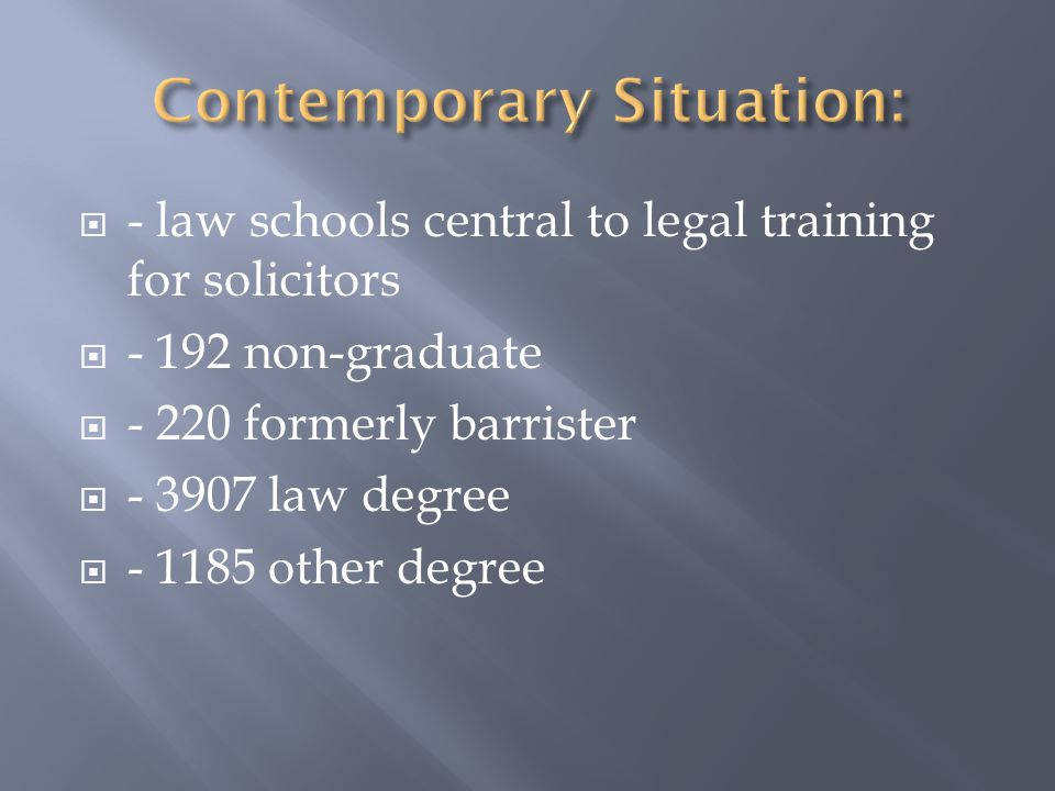  - law schools central to legal training for solicitors  - 192 non-graduate  - 220 formerly barrister  - 3907 law degree  - 1185 other degree
