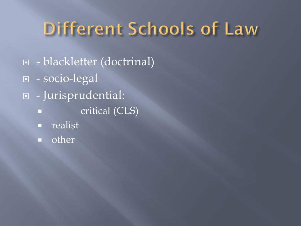  - blackletter (doctrinal)  - socio-legal  - Jurisprudential:  critical (CLS)  realist  other