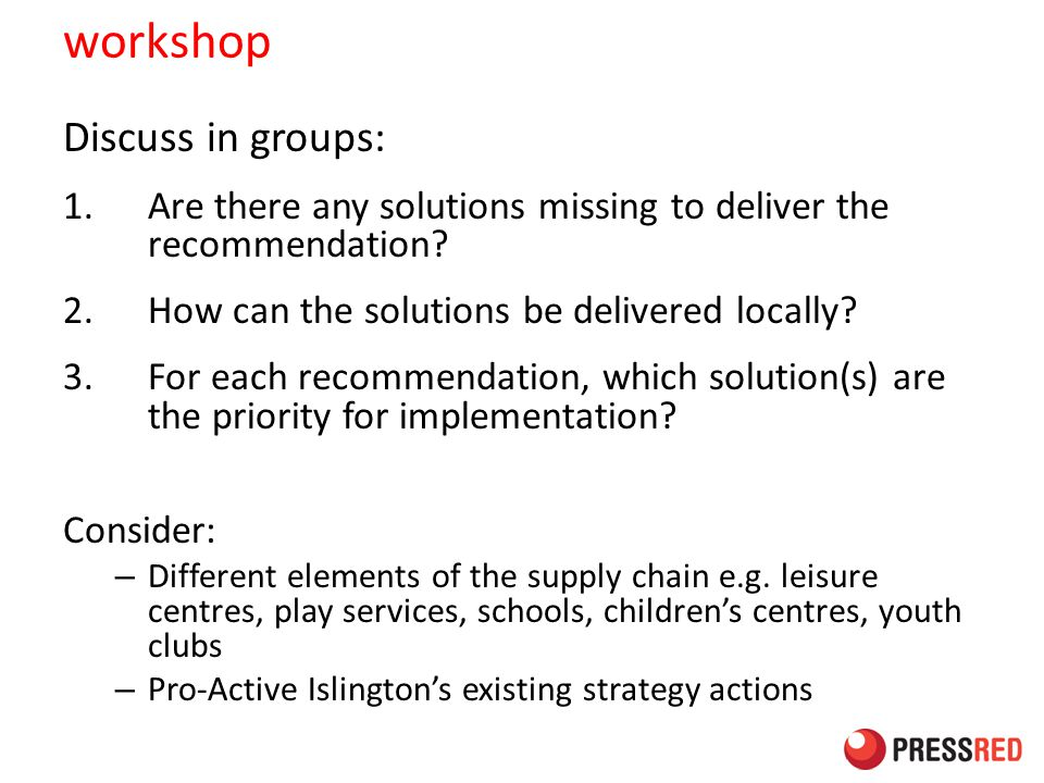 workshop Discuss in groups: 1.Are there any solutions missing to deliver the recommendation.