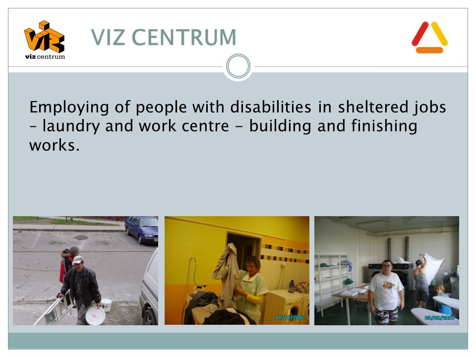 Employing of people with disabilities in sheltered jobs – laundry and work centre - building and finishing works.
