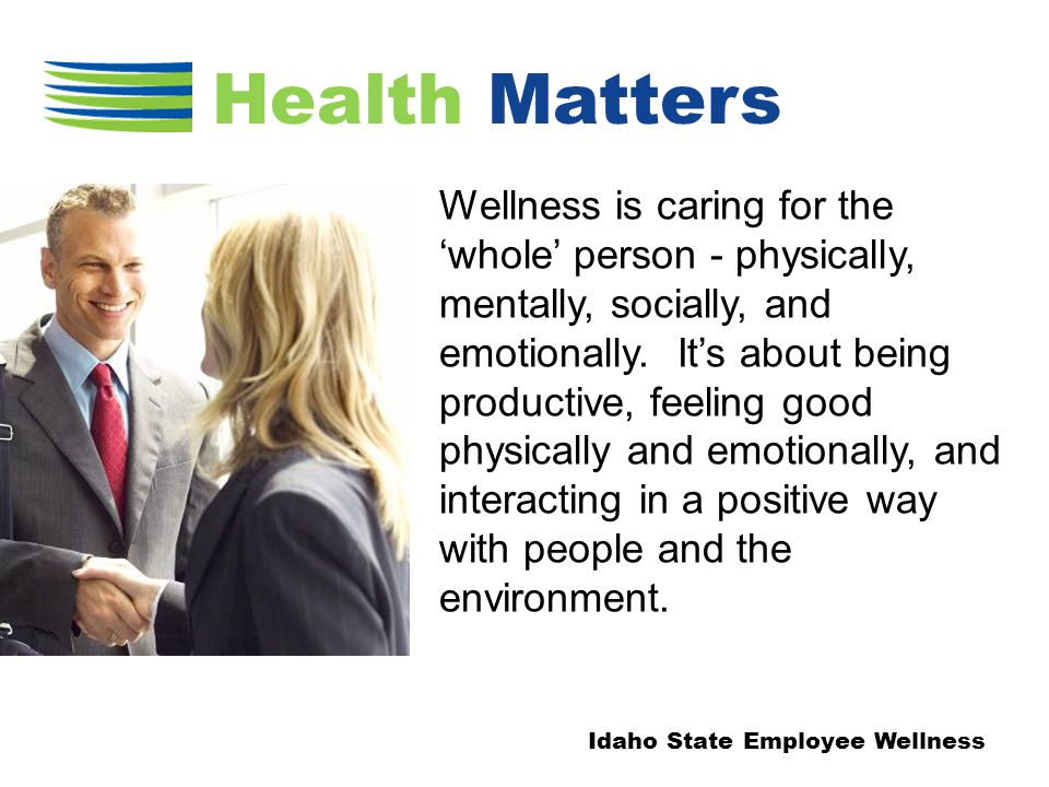 Wellness is caring for the 'whole' person - physically, mentally, socially, and emotionally.