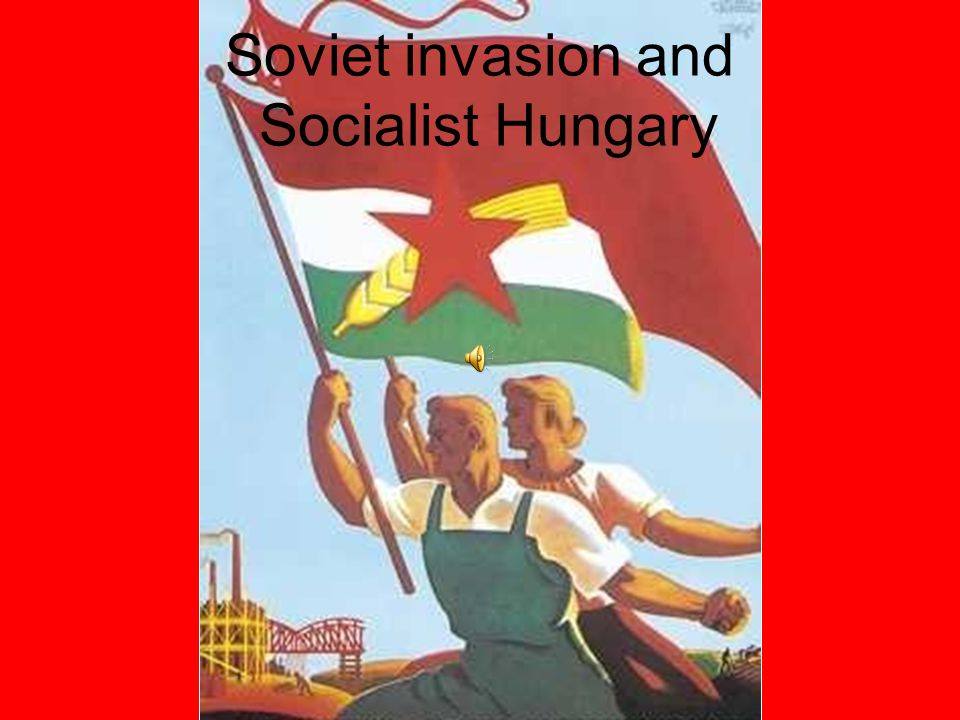 Soviet invasion and Socialist Hungary