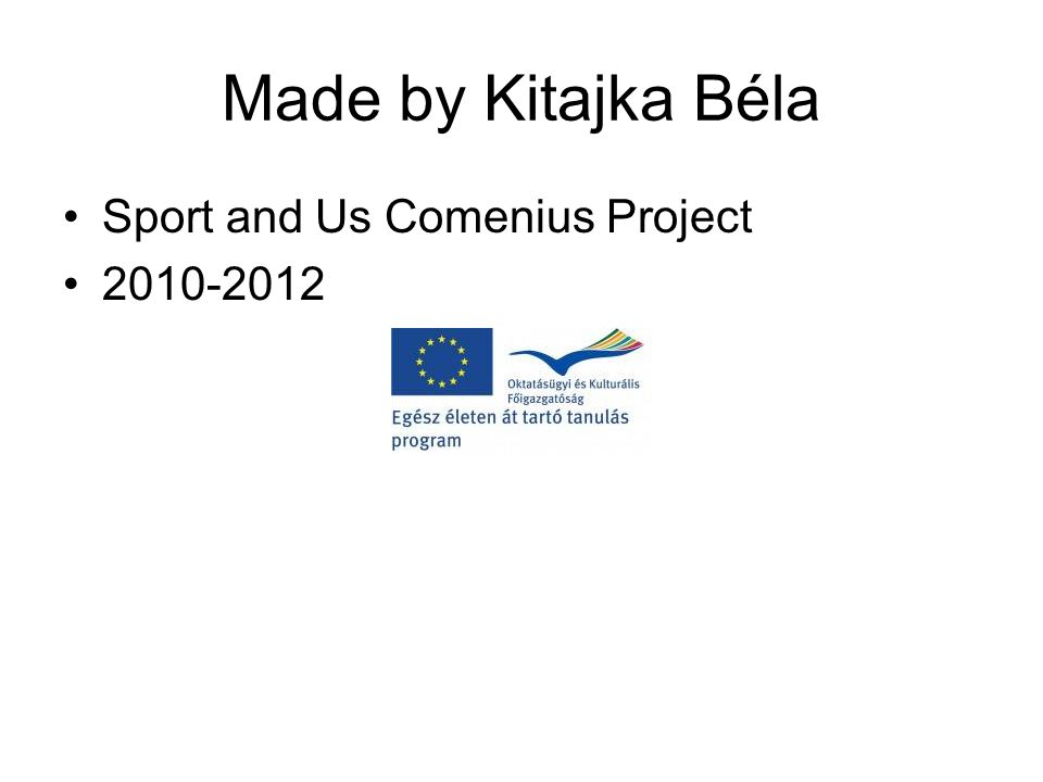 Made by Kitajka Béla Sport and Us Comenius Project 2010-2012
