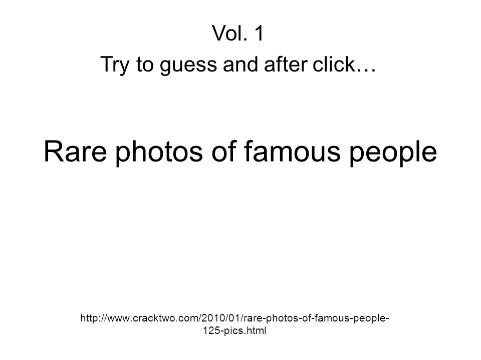 Rare photos of famous people http://www.cracktwo.com/2010/01/rare-photos-of-famous-people- 125-pics.html Vol.