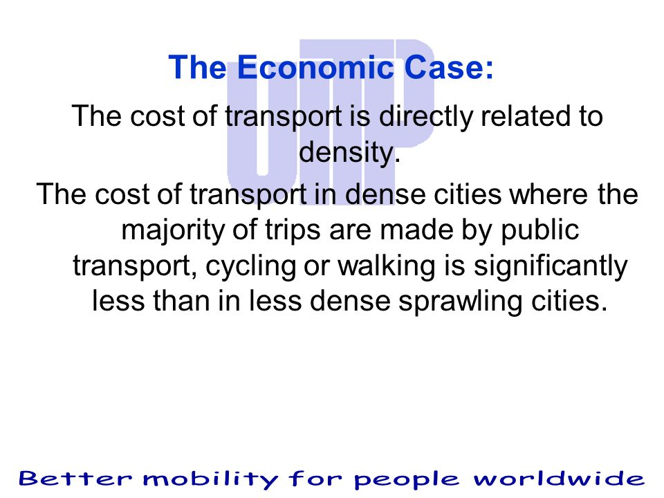 The Economic Case: The cost of transport is directly related to density.