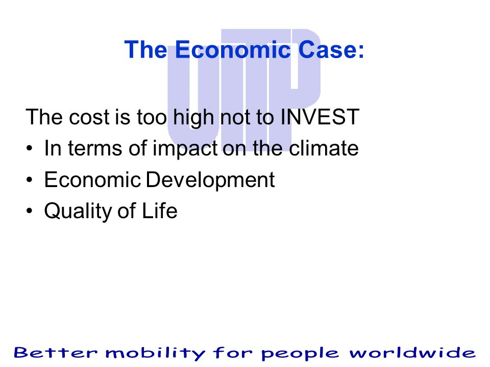 The Economic Case: The cost is too high not to INVEST In terms of impact on the climate Economic Development Quality of Life