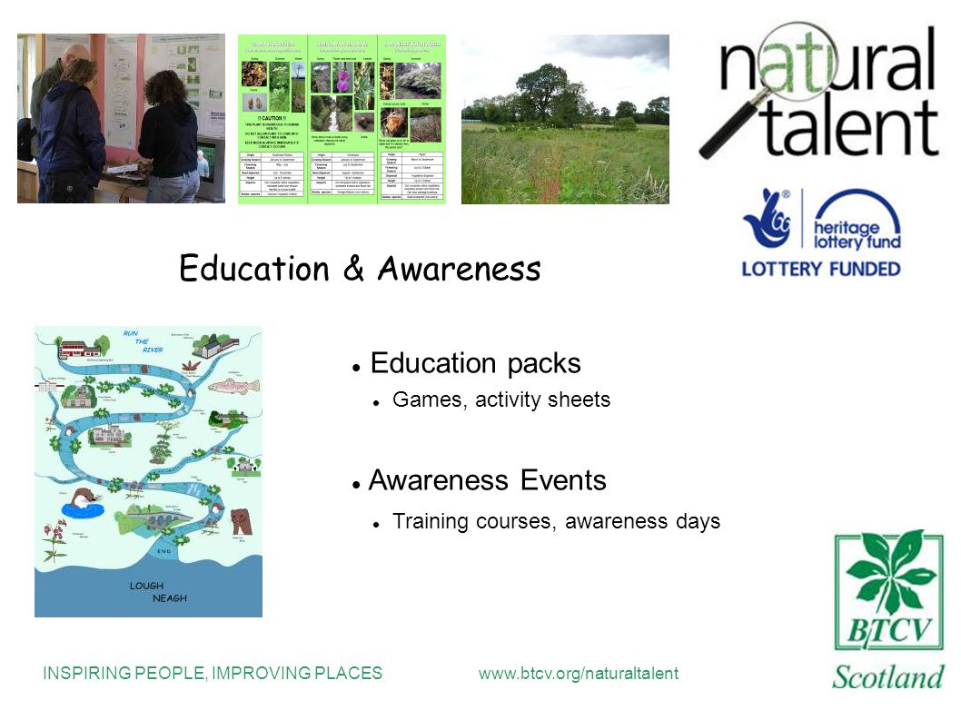 INSPIRING PEOPLE, IMPROVING PLACESwww.btcv.org/naturaltalent Education & Awareness Education packs Games, activity sheets Awareness Events Training courses, awareness days