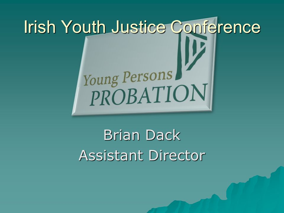 Brian Dack Assistant Director Irish Youth Justice Conference