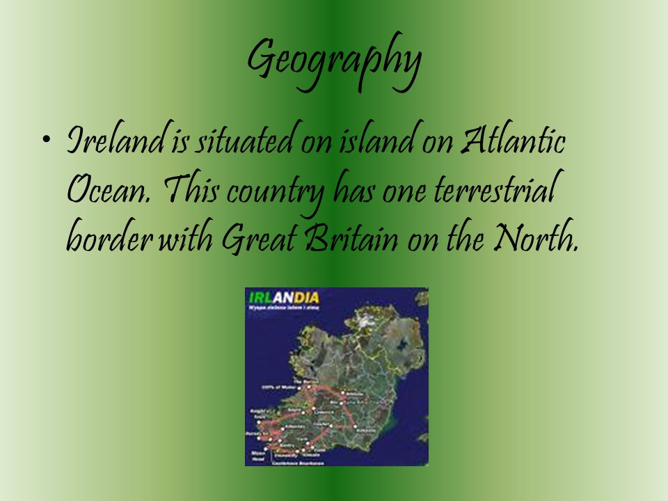 Geography Ireland is situated on island on Atlantic Ocean.