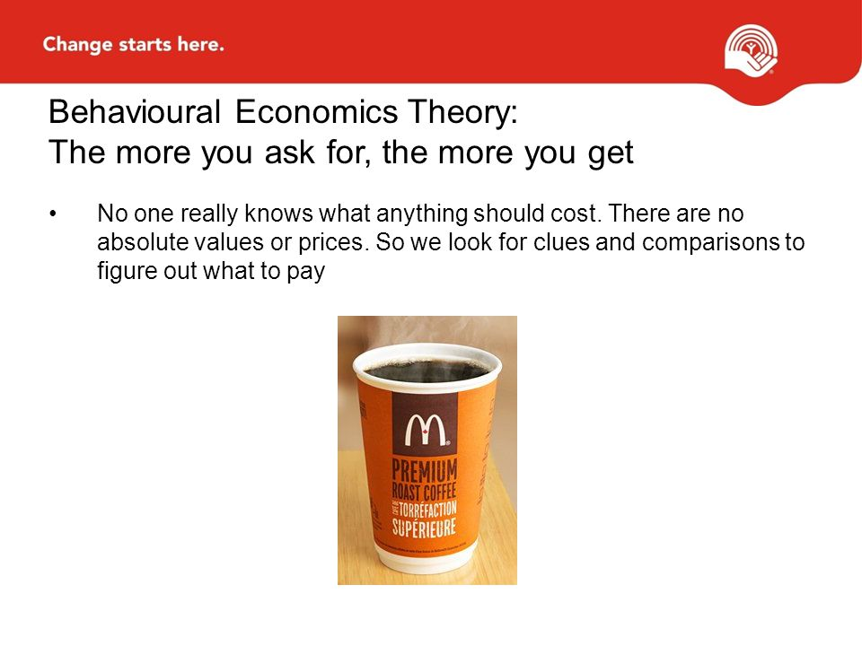 Behavioural Economics Theory: The more you ask for, the more you get No one really knows what anything should cost.