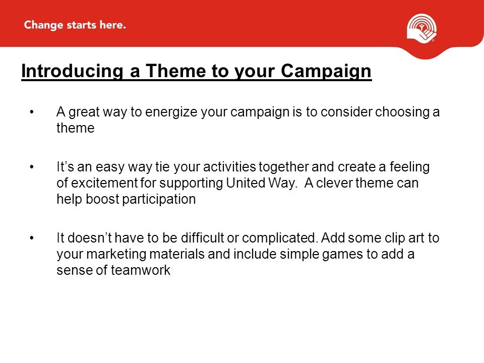 Introducing a Theme to your Campaign A great way to energize your campaign is to consider choosing a theme It's an easy way tie your activities together and create a feeling of excitement for supporting United Way.