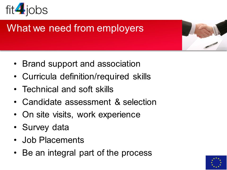 Brand support and association Curricula definition/required skills Technical and soft skills Candidate assessment & selection On site visits, work experience Survey data Job Placements Be an integral part of the process What we need from employers