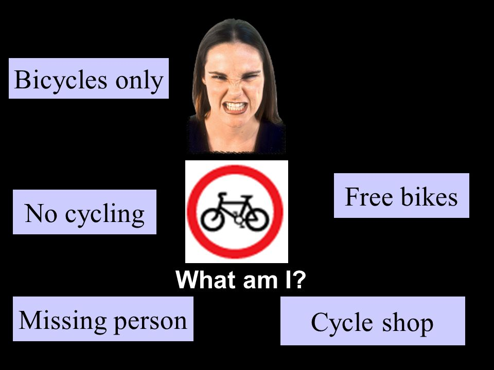 What am I No cycling Cycle shop Free bikes Missing person Bicycles only