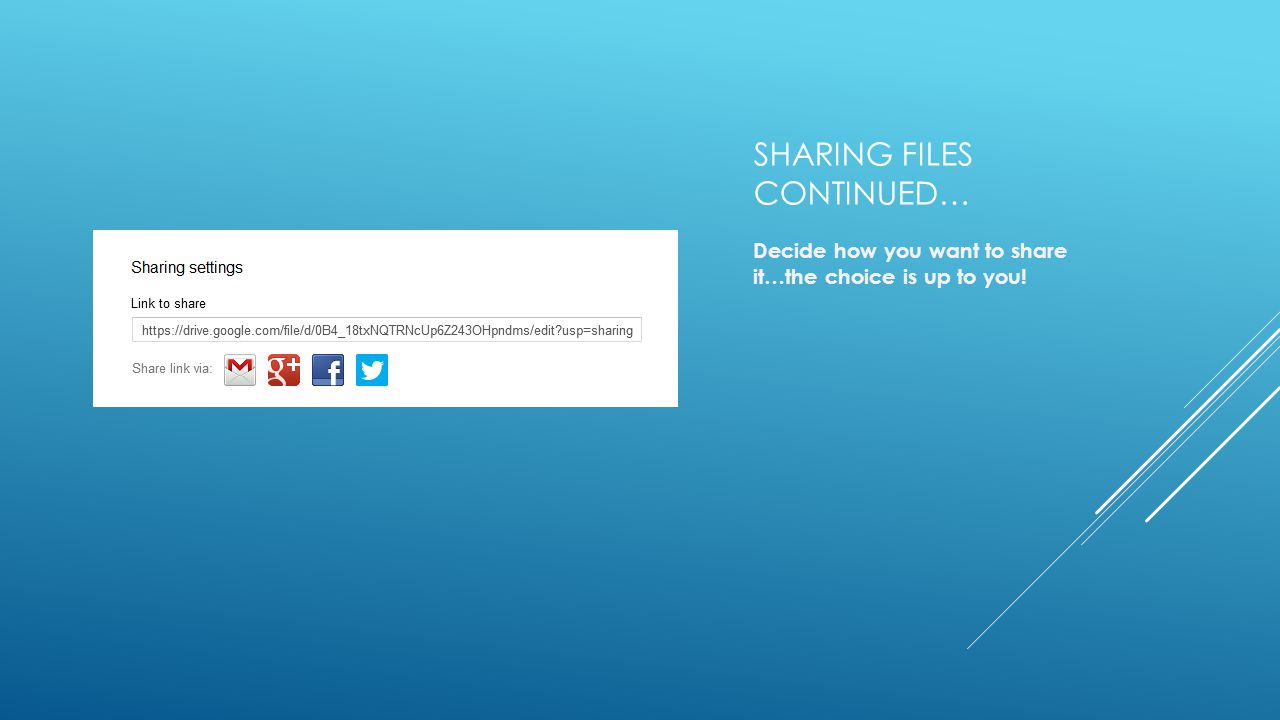SHARING FILES CONTINUED… Decide how you want to share it…the choice is up to you!