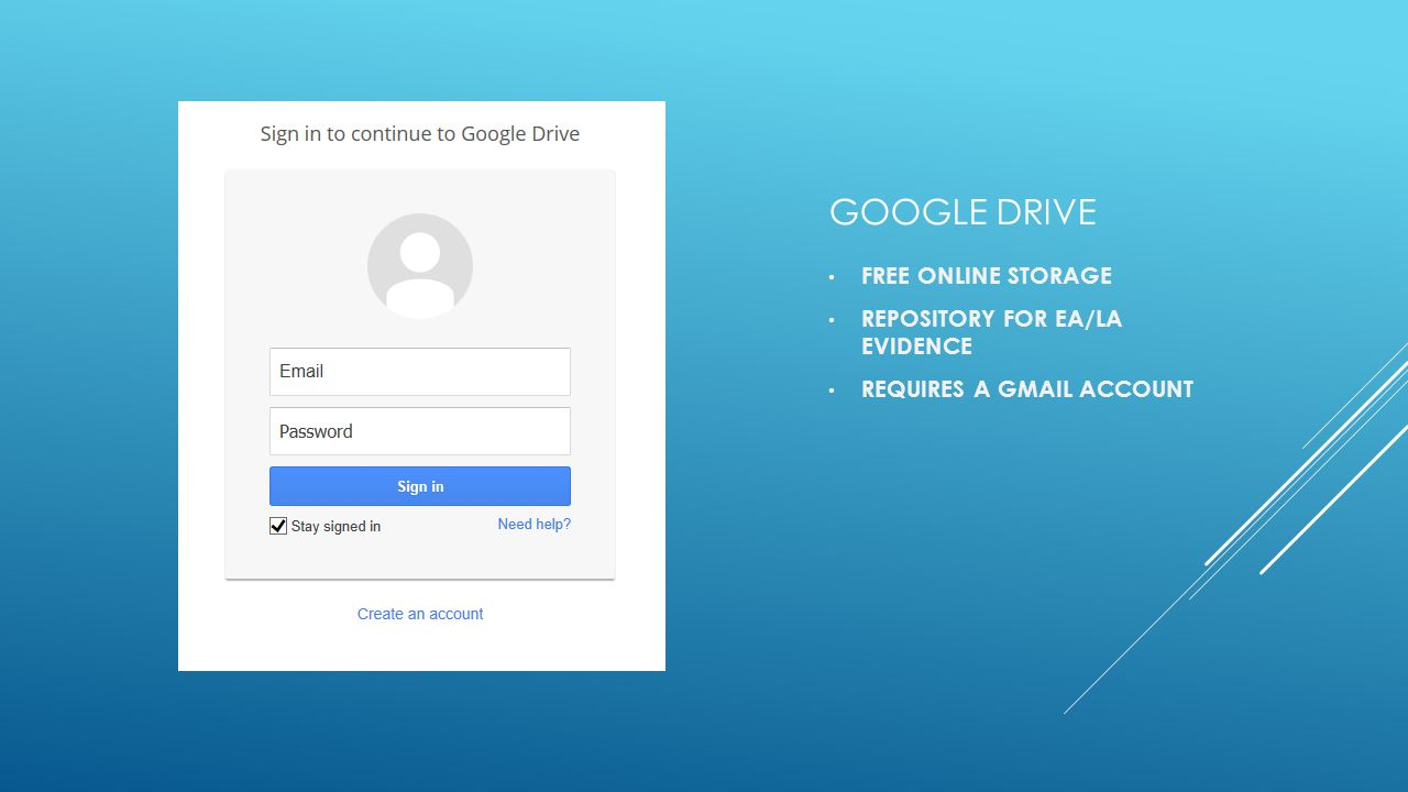 GOOGLE DRIVE FREE ONLINE STORAGE REPOSITORY FOR EA/LA EVIDENCE REQUIRES A GMAIL ACCOUNT