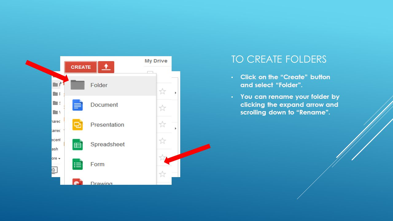 TO CREATE FOLDERS Click on the Create button and select Folder .