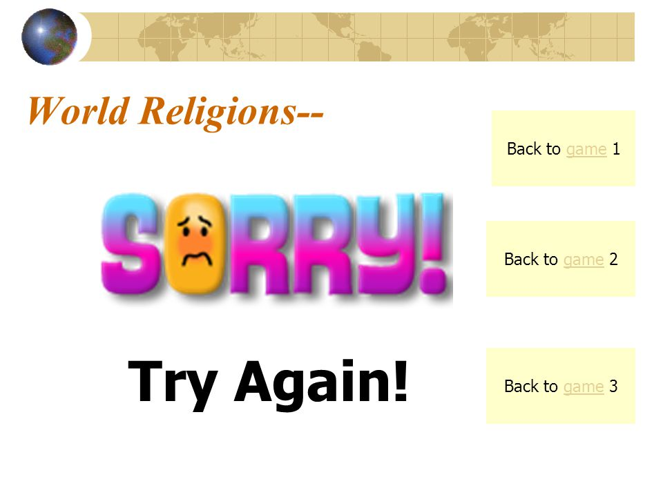 World Religions-- Try Again! Back to game 1 Back to game 2 Back to game 3