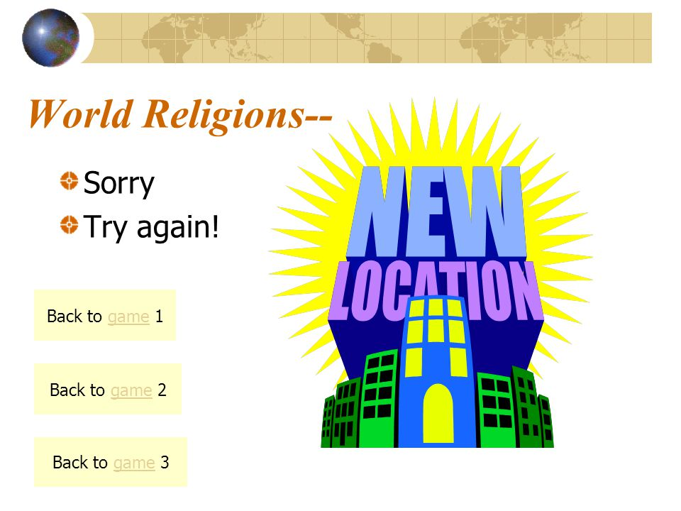 World Religions-- Sorry Try again! Back to game 1 Back to game 2 Back to game 3
