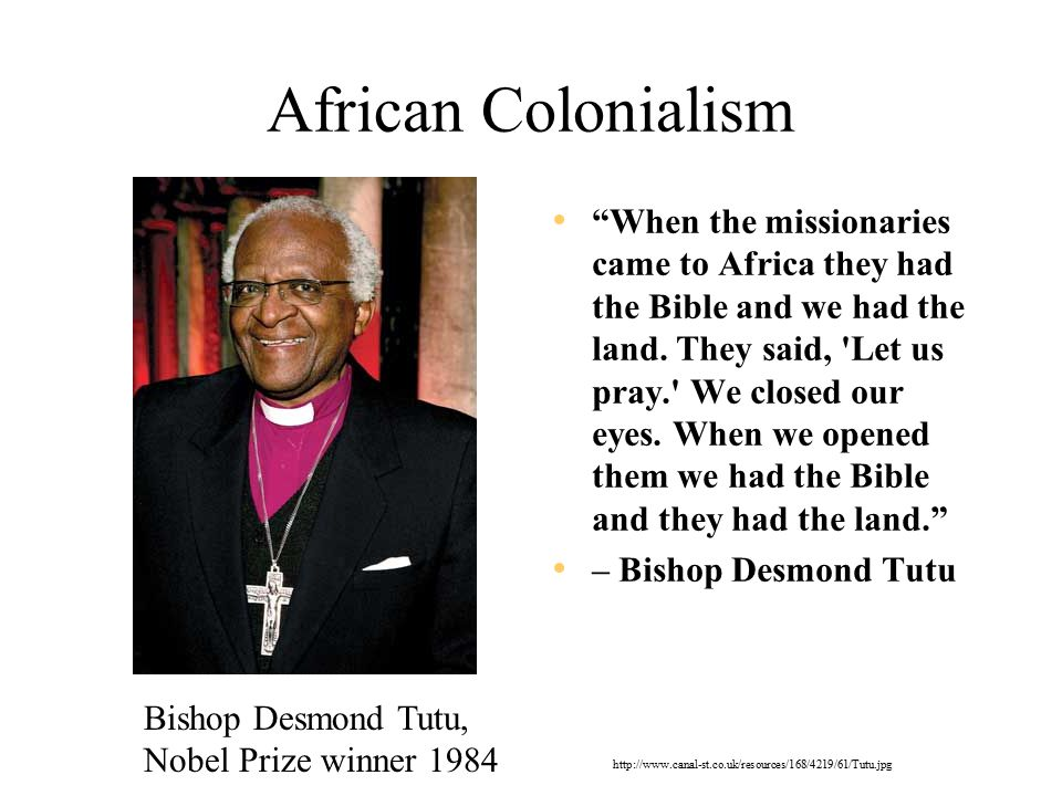 African Colonialism When the missionaries came to Africa they had the Bible and we had the land.