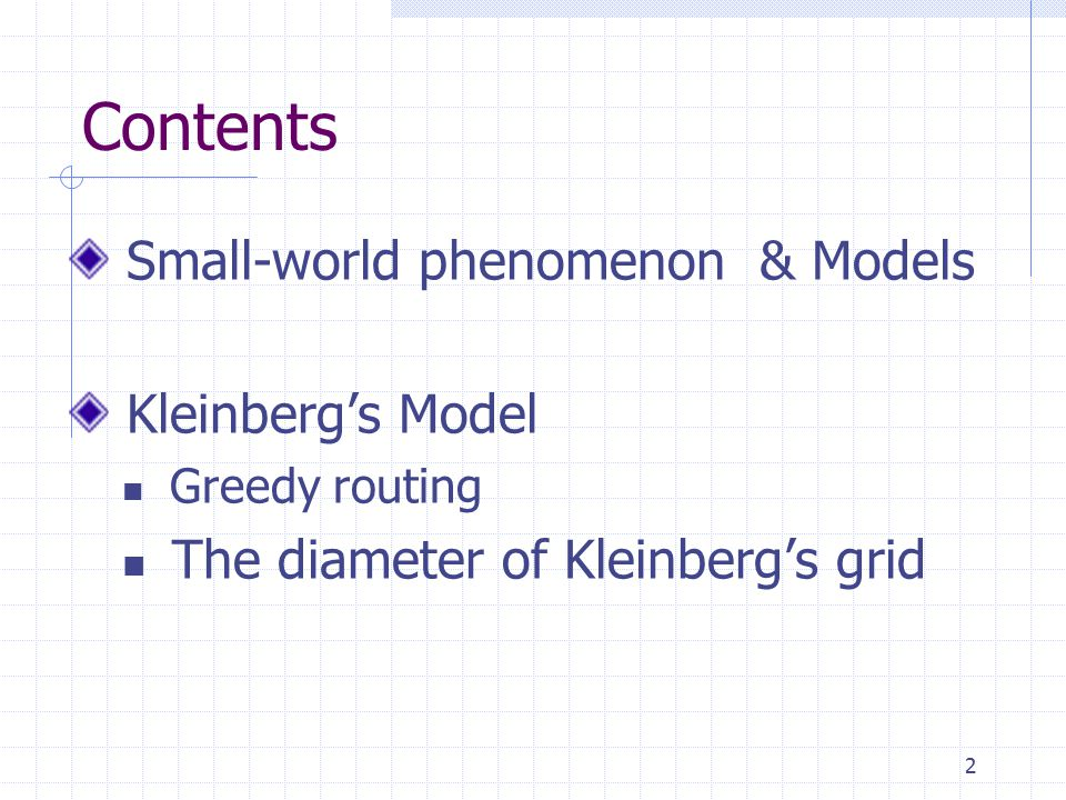 2 Contents Small-world phenomenon & Models Kleinberg's Model Greedy routing The diameter of Kleinberg's grid