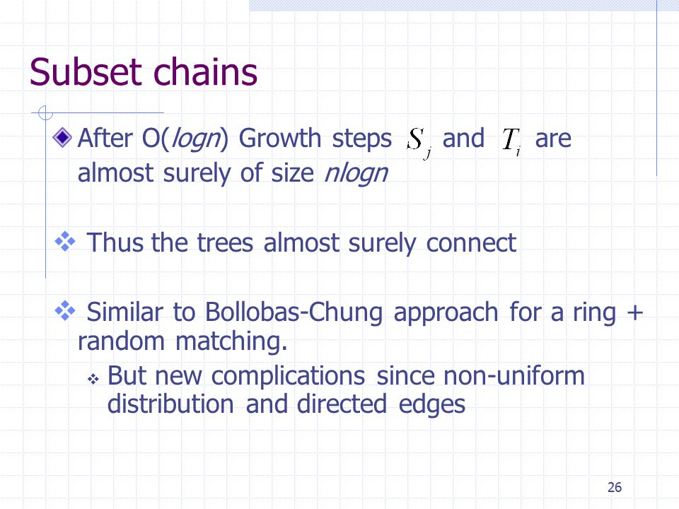 26 After O(logn) Growth steps and are almost surely of size nlogn  Thus the trees almost surely connect  Similar to Bollobas-Chung approach for a ring + random matching.