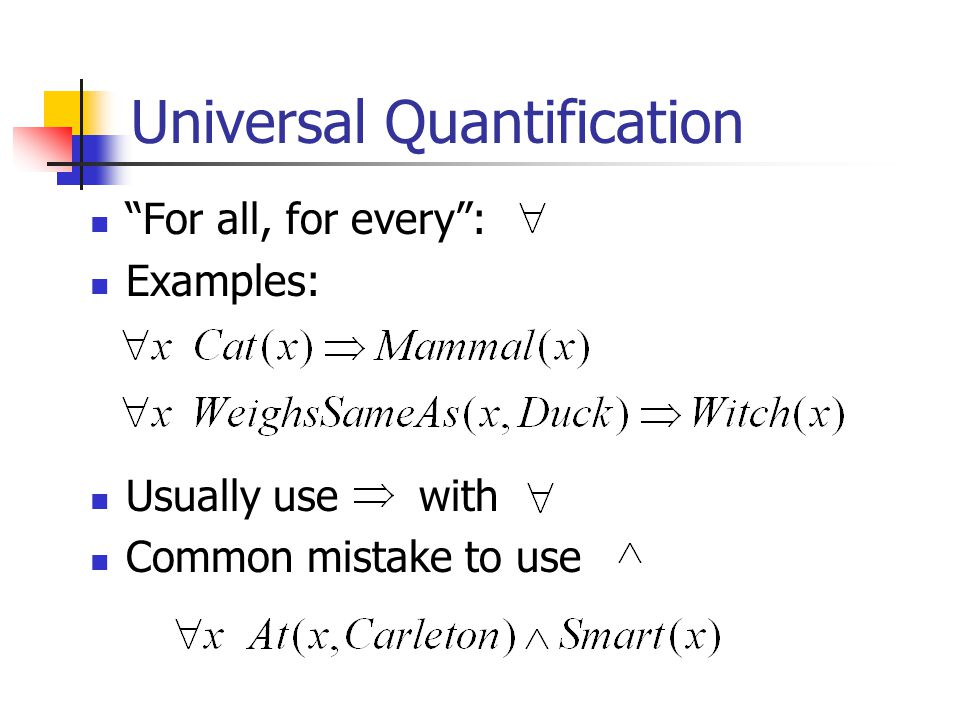 Universal Quantification For all, for every : Examples: Usually use with Common mistake to use